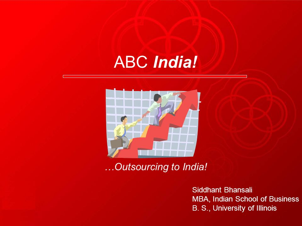 ABC India! …Outsourcing to India! Siddhant Bhansali