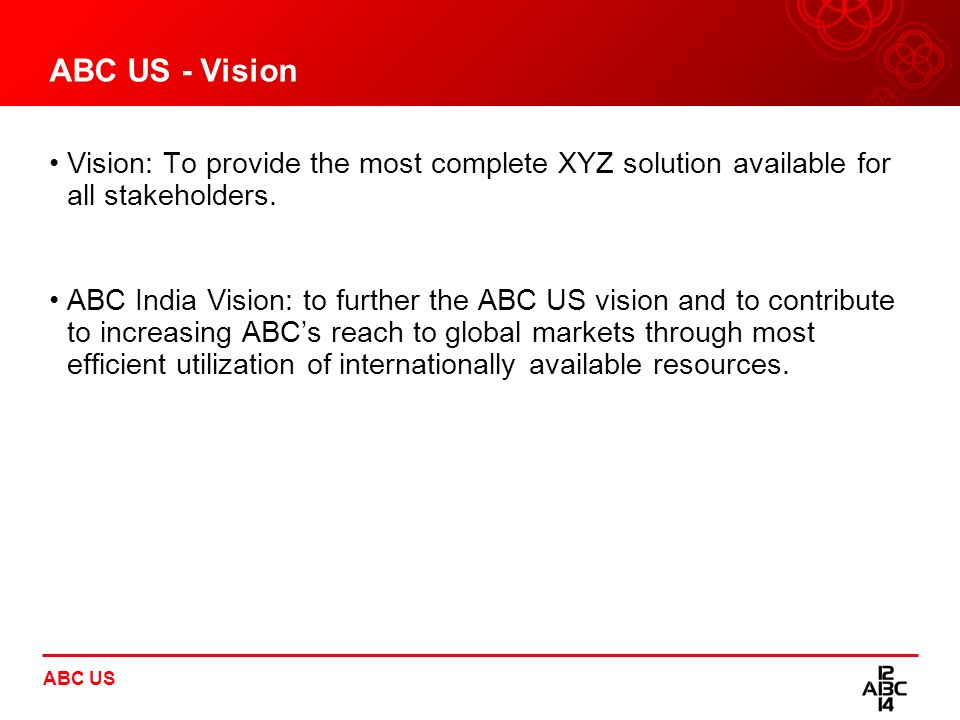 ABC US - Vision Vision: To provide the most complete XYZ solution available for all stakeholders.