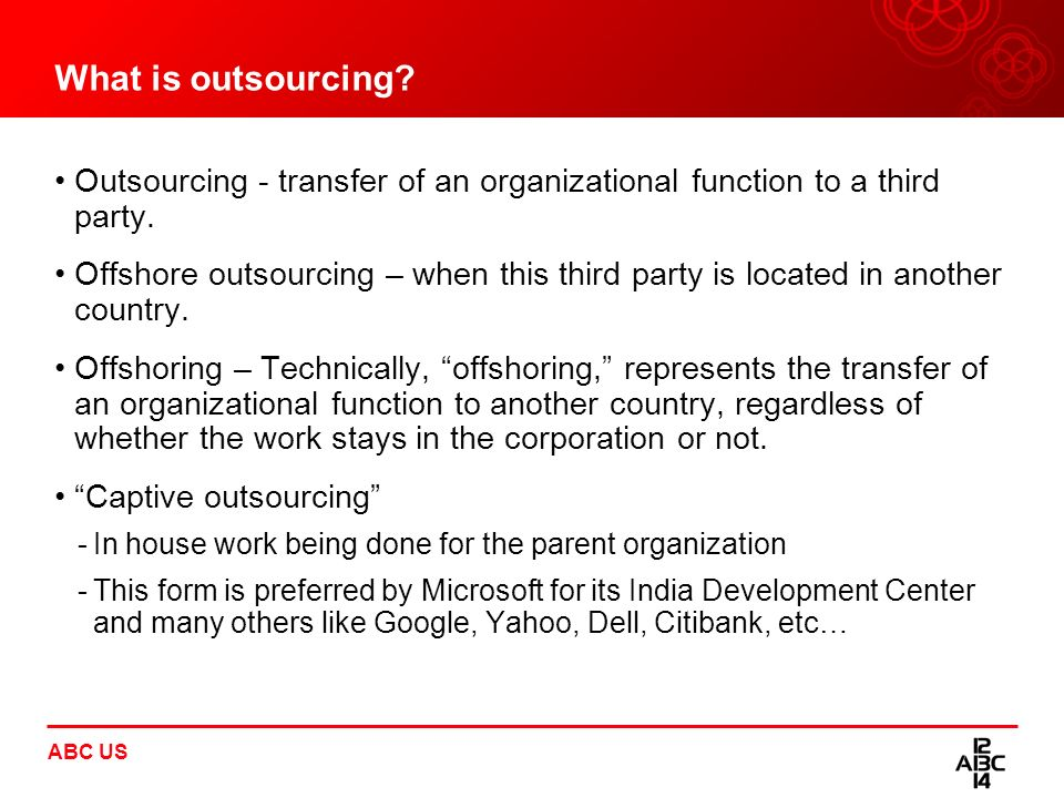 What is outsourcing Outsourcing - transfer of an organizational function to a third party.