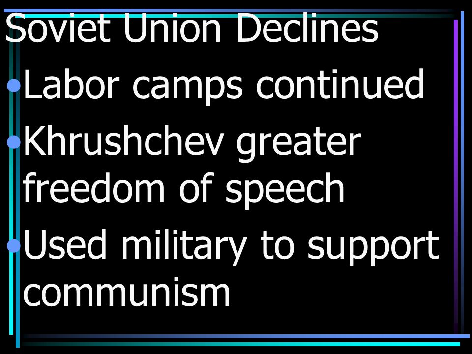 Soviet Union Declines Labor camps continued. Khrushchev greater freedom of speech.