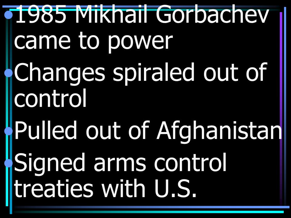 1985 Mikhail Gorbachev came to power