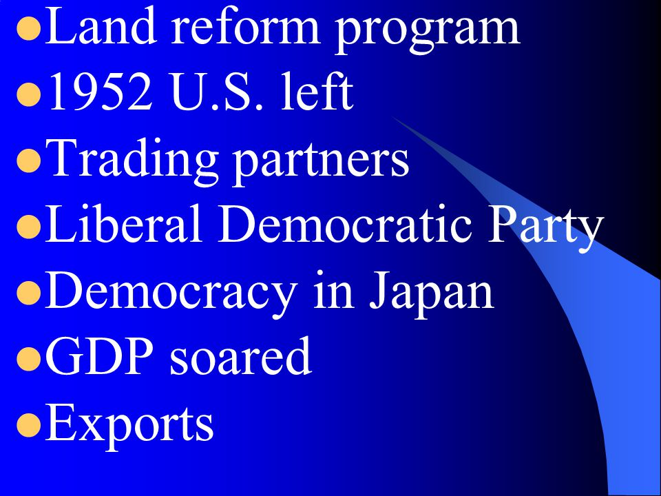 Land reform program 1952 U.S. left. Trading partners. Liberal Democratic Party. Democracy in Japan.