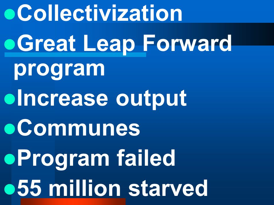 Collectivization Great Leap Forward program. Increase output.