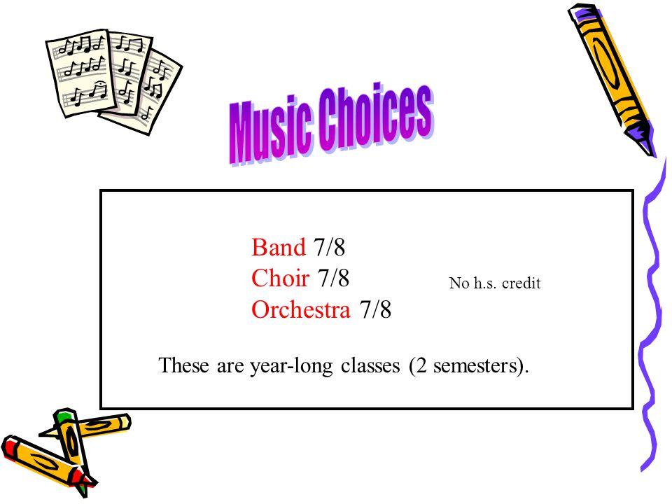 Music Choices Band 7/8 Choir 7/8 Orchestra 7/8