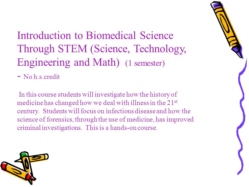 Introduction to Biomedical Science Through STEM (Science, Technology, Engineering and Math) (1 semester)
