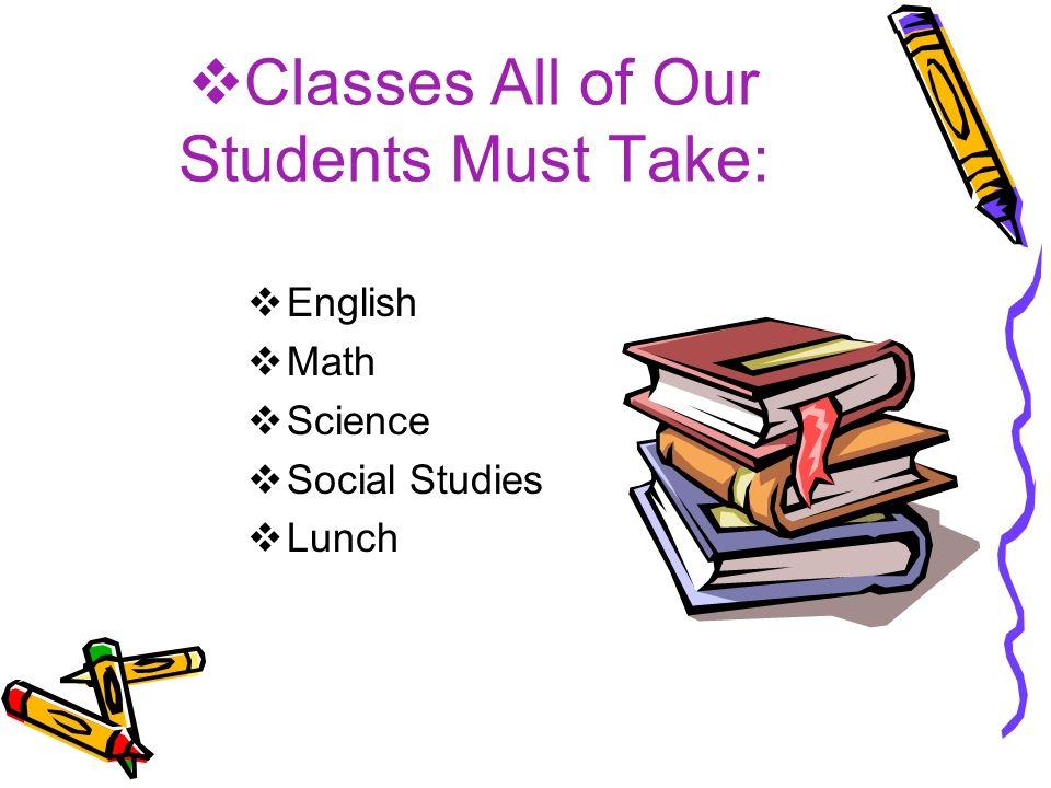 Classes All of Our Students Must Take: