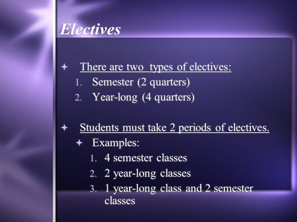 Electives There are two types of electives: Semester (2 quarters)