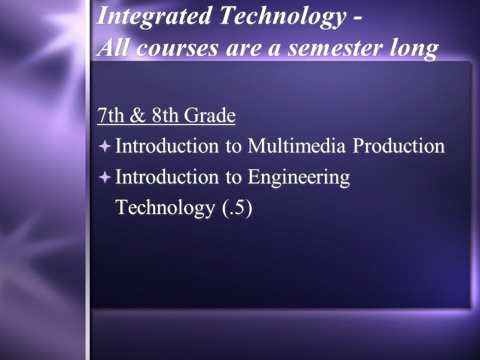 Integrated Technology - All courses are a semester long