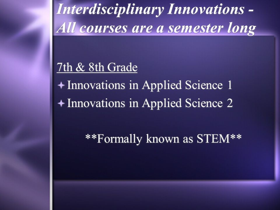 Interdisciplinary Innovations - All courses are a semester long