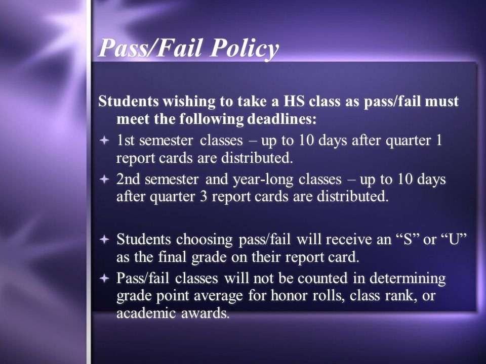 Pass/Fail Policy Students wishing to take a HS class as pass/fail must meet the following deadlines: