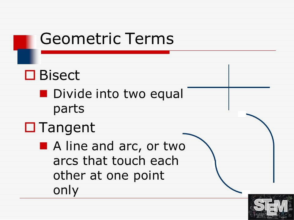Geometric Terms Bisect Tangent Divide into two equal parts
