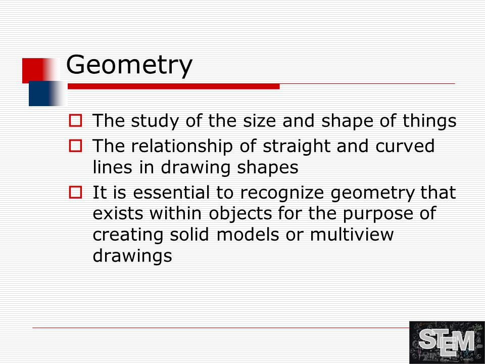 Geometry The study of the size and shape of things