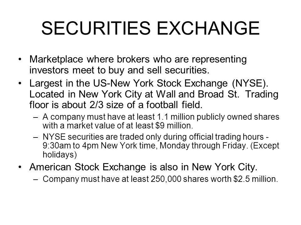 SECURITIES EXCHANGE Marketplace where brokers who are representing investors meet to buy and sell securities.