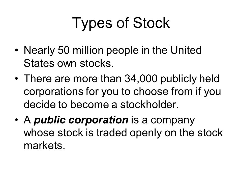 Types of Stock Nearly 50 million people in the United States own stocks.