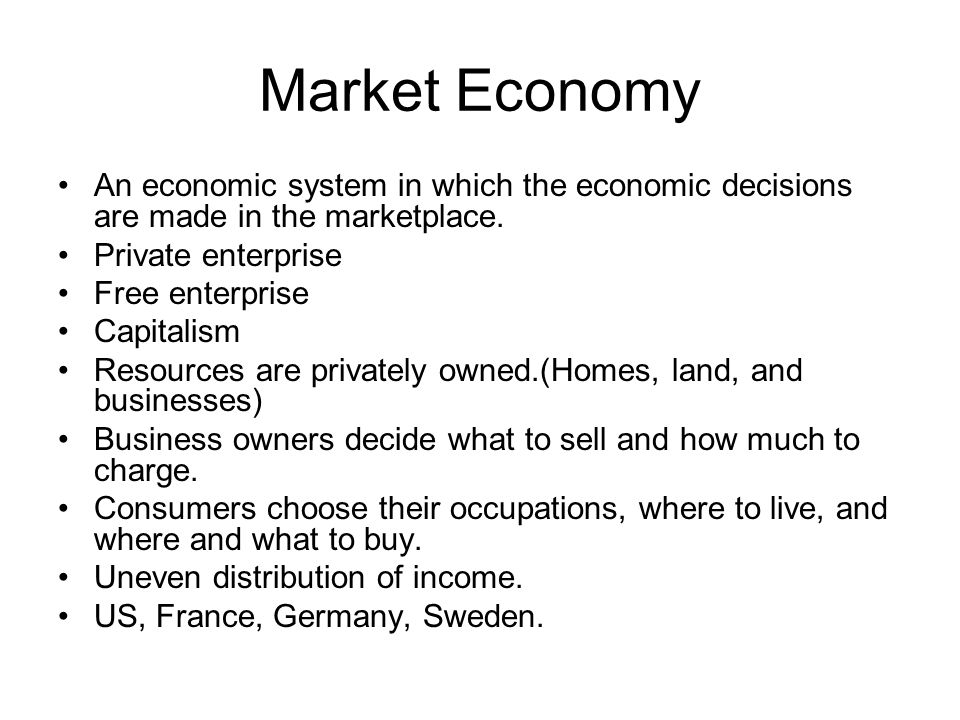 Market Economy An economic system in which the economic decisions are made in the marketplace. Private enterprise.