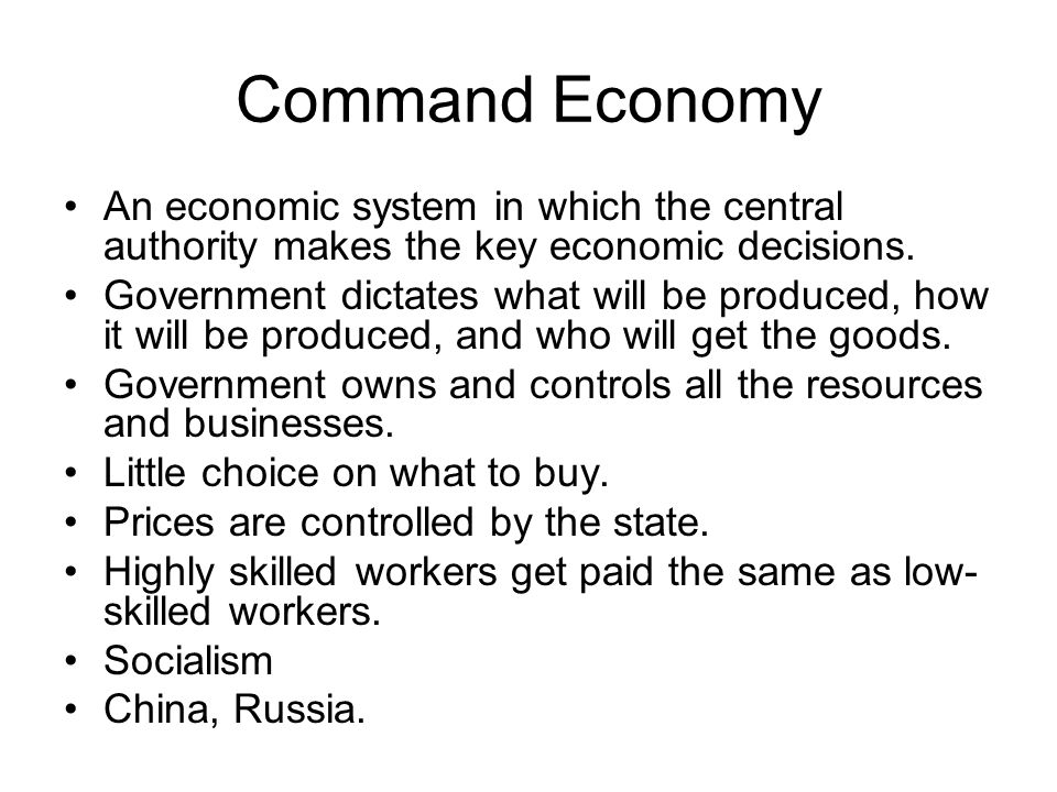 Command Economy An economic system in which the central authority makes the key economic decisions.
