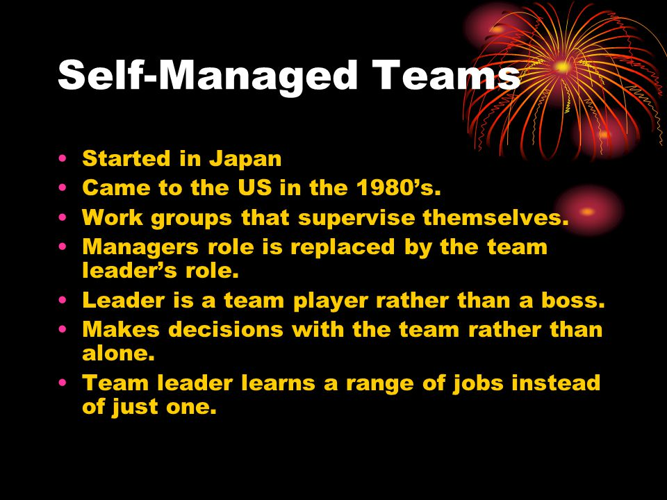 Self-Managed Teams Started in Japan Came to the US in the 1980's.