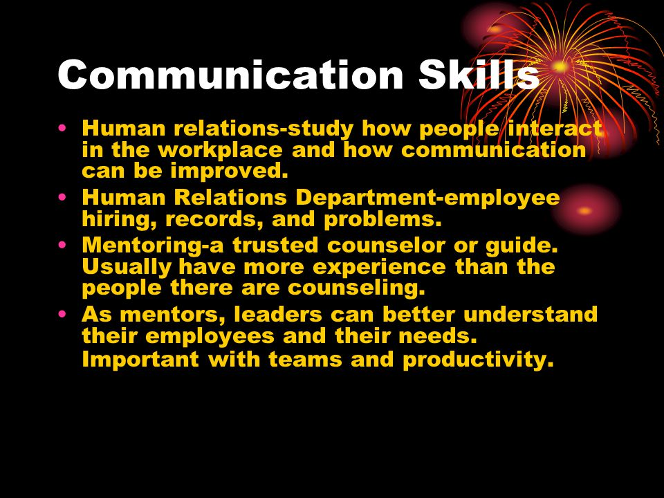 Communication Skills Human relations-study how people interact in the workplace and how communication can be improved.