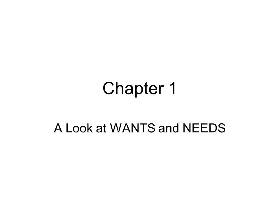 A Look at WANTS and NEEDS