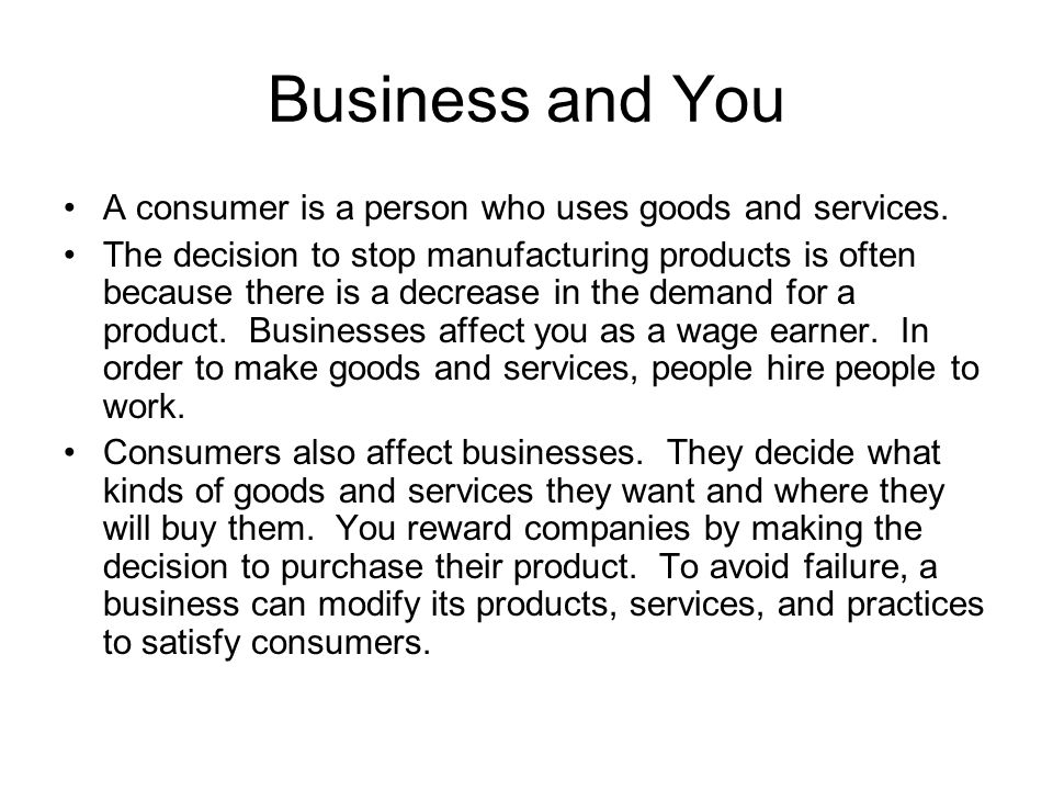Business and You A consumer is a person who uses goods and services.
