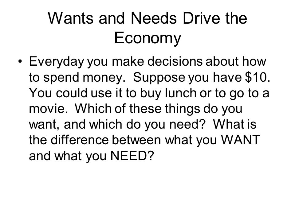 Wants and Needs Drive the Economy