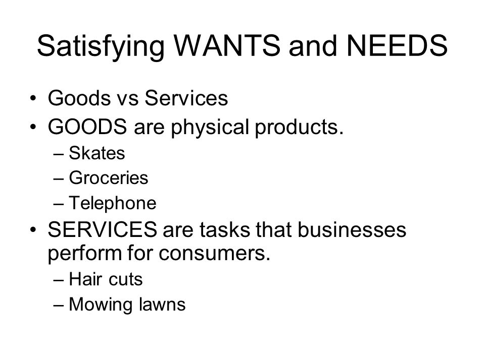 Satisfying WANTS and NEEDS