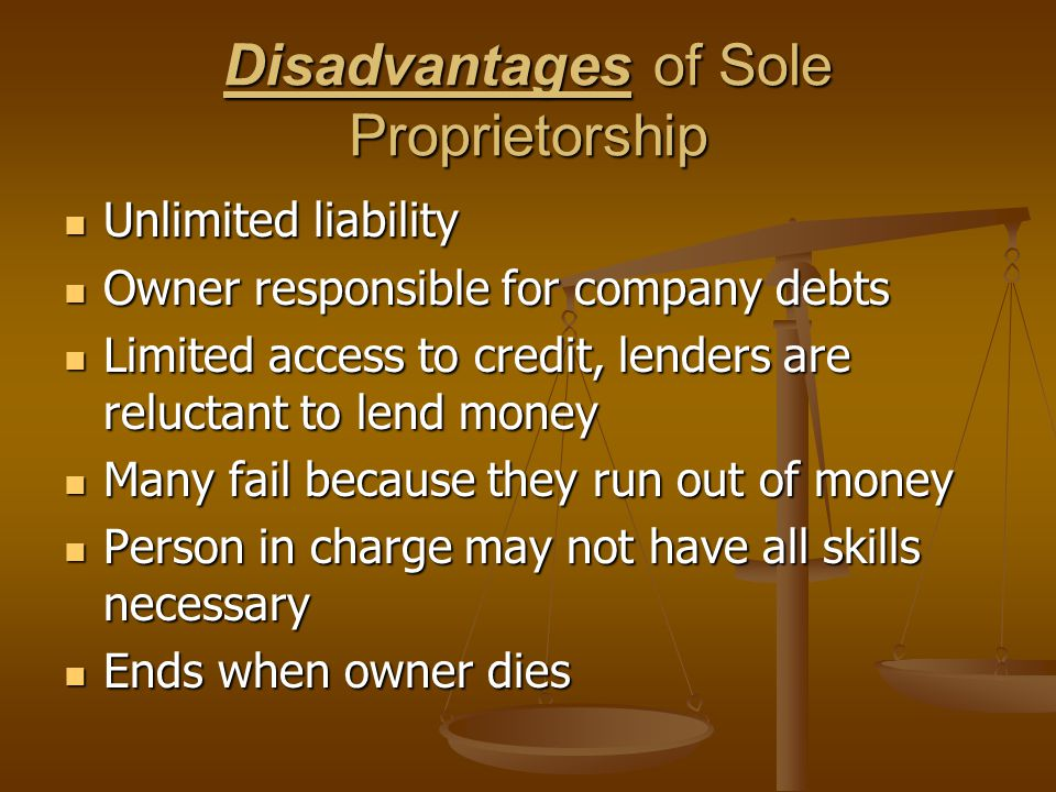 advantages and disadvantages of sole proprietorship A sole proprietorship is the simplest business structure in which one person is the owner and operator of the business this sole proprietor is responsible for all aspects of the business and reaps all profits of the business.