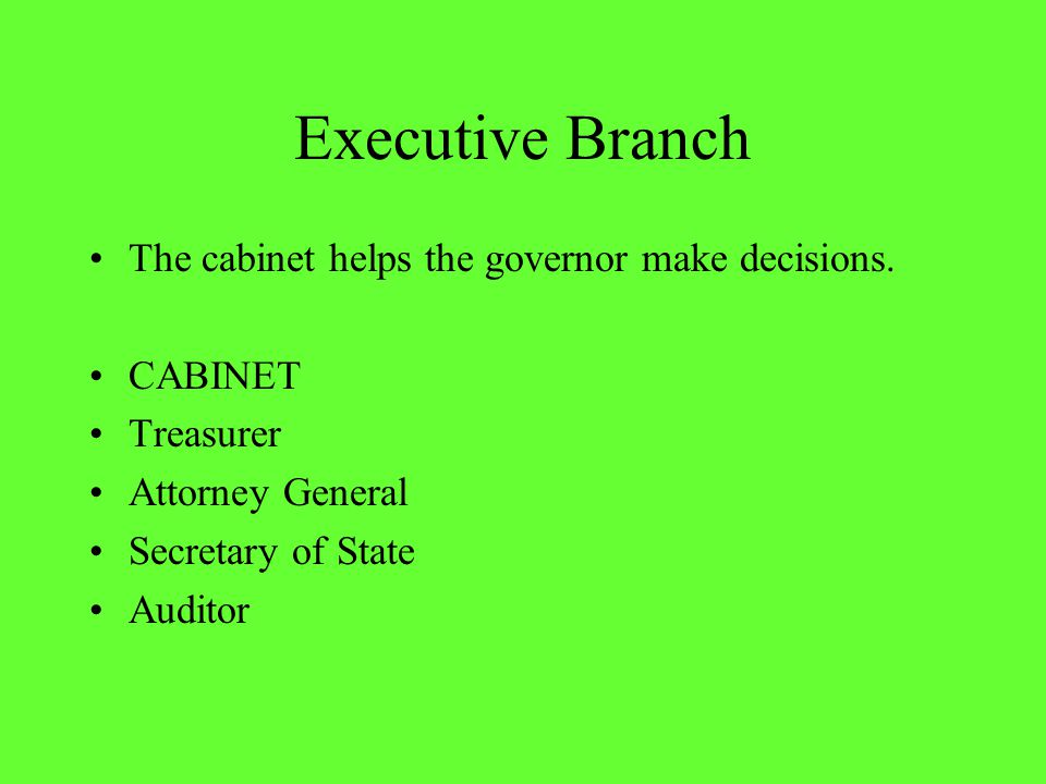 Executive Branch The cabinet helps the governor make decisions.