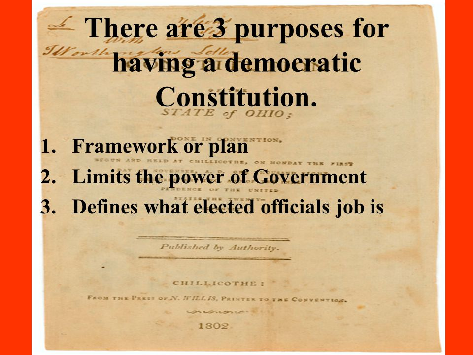 There are 3 purposes for having a democratic Constitution.