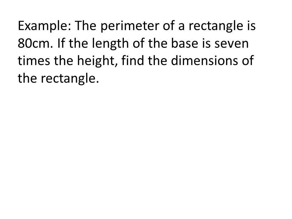 Example: The perimeter of a rectangle is 80cm
