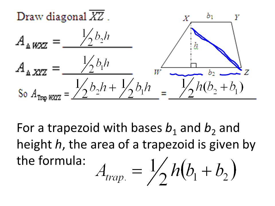 For a trapezoid with bases b1 and b2 and height h, the area of a trapezoid is given by the formula: