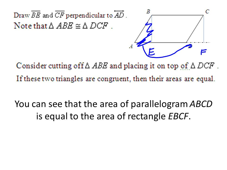 You can see that the area of parallelogram ABCD is equal to the area of rectangle EBCF.