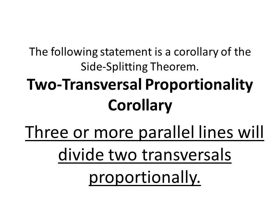 The following statement is a corollary of the Side-Splitting Theorem