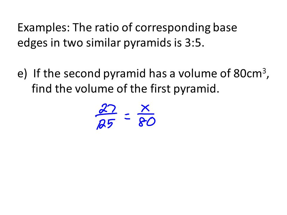 Examples: The ratio of corresponding base edges in two similar pyramids is 3:5.
