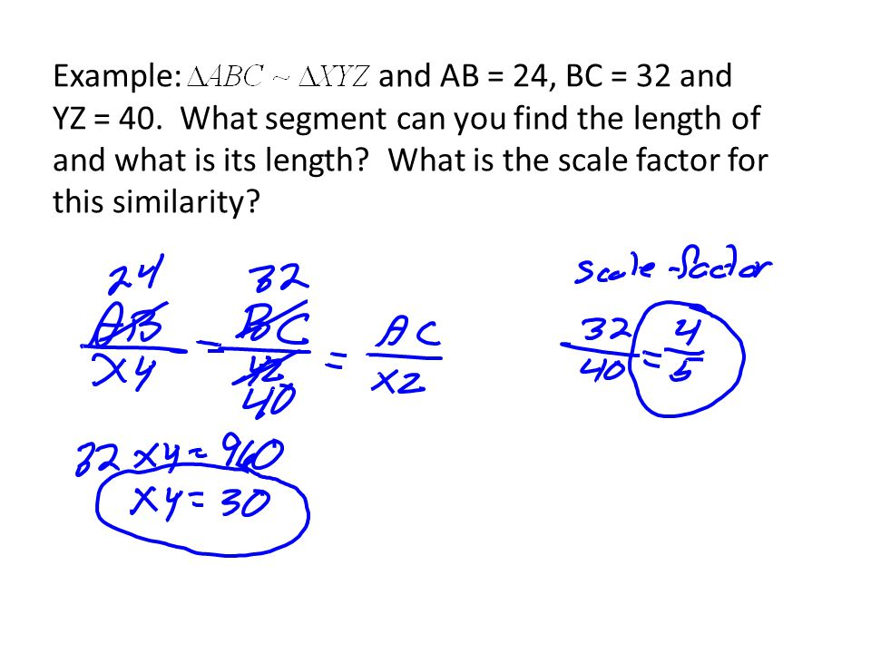 Example: and AB = 24, BC = 32 and YZ = 40