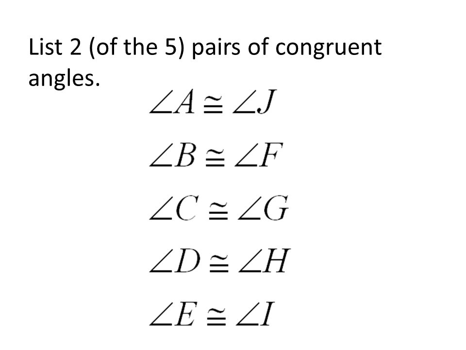 List 2 (of the 5) pairs of congruent angles.