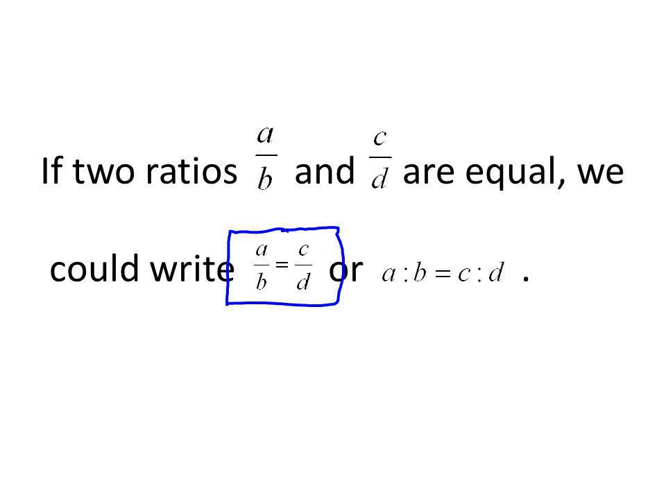 If two ratios and are equal, we could write or .