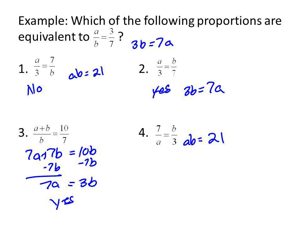 Example: Which of the following proportions are equivalent to. 1. 2. 3