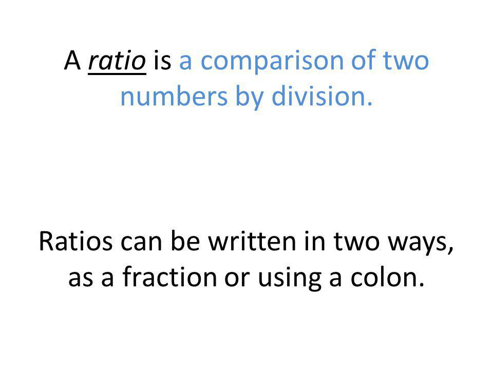 A ratio is a comparison of two numbers by division