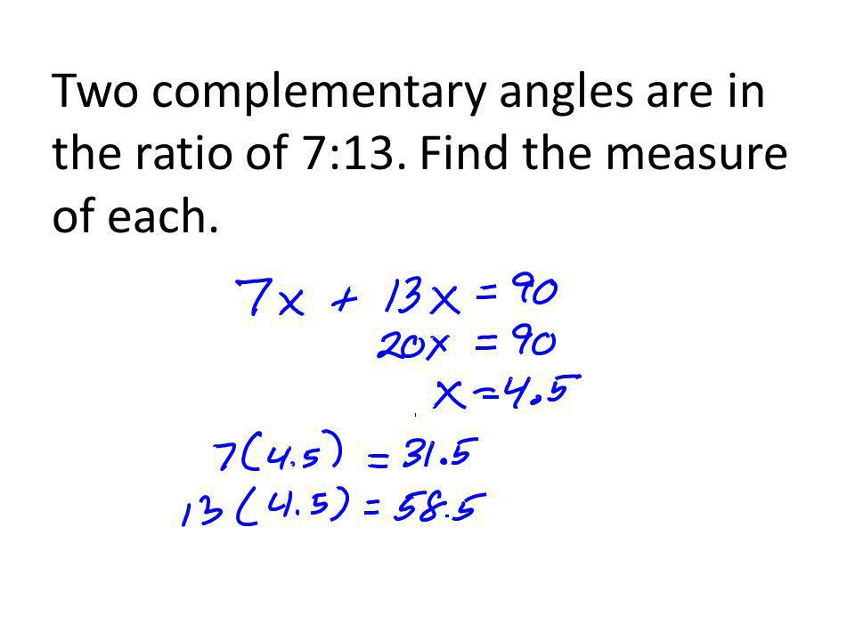 Two complementary angles are in the ratio of 7:13