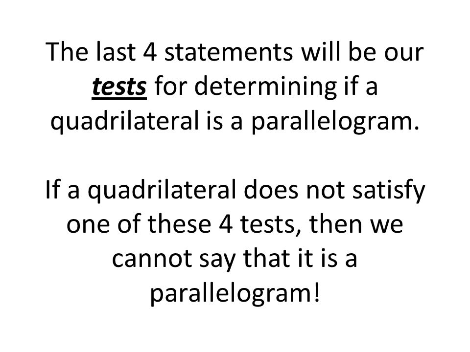 The last 4 statements will be our tests for determining if a quadrilateral is a parallelogram.