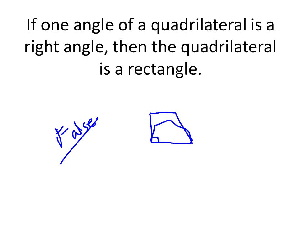 If one angle of a quadrilateral is a right angle, then the quadrilateral is a rectangle.