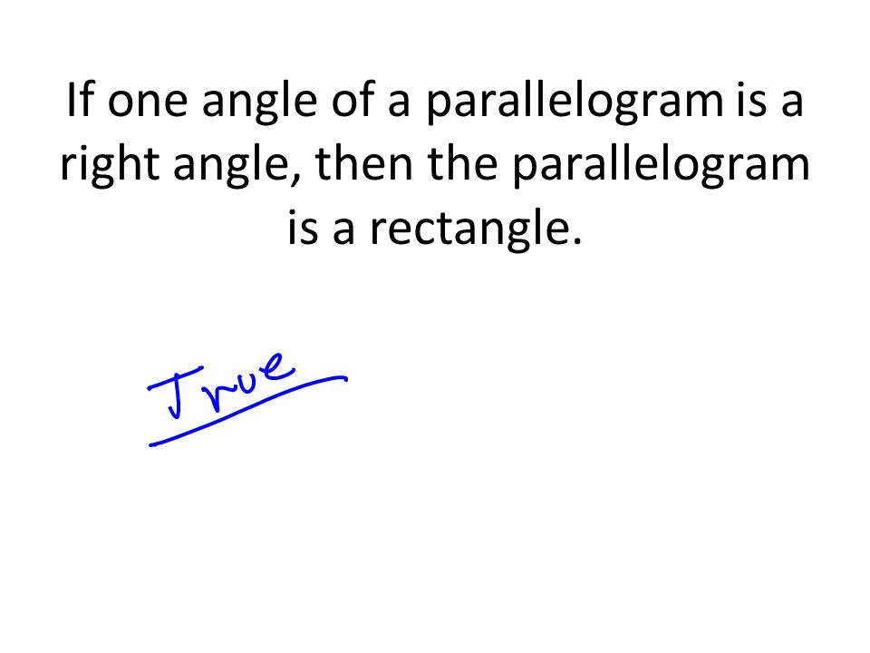 If one angle of a parallelogram is a right angle, then the parallelogram is a rectangle.