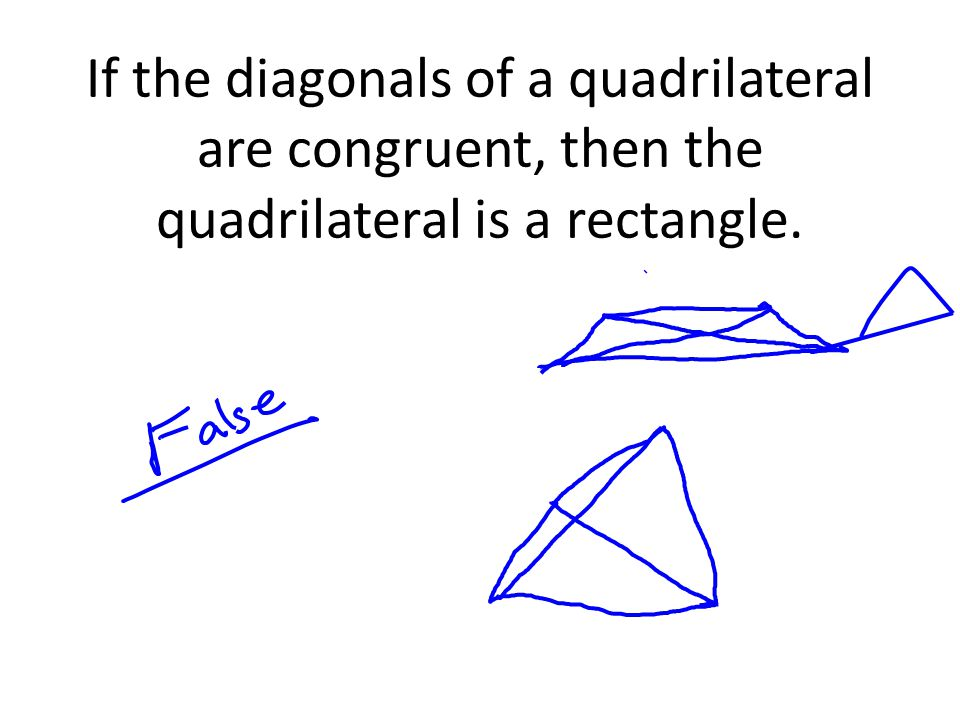 If the diagonals of a quadrilateral are congruent, then the quadrilateral is a rectangle.