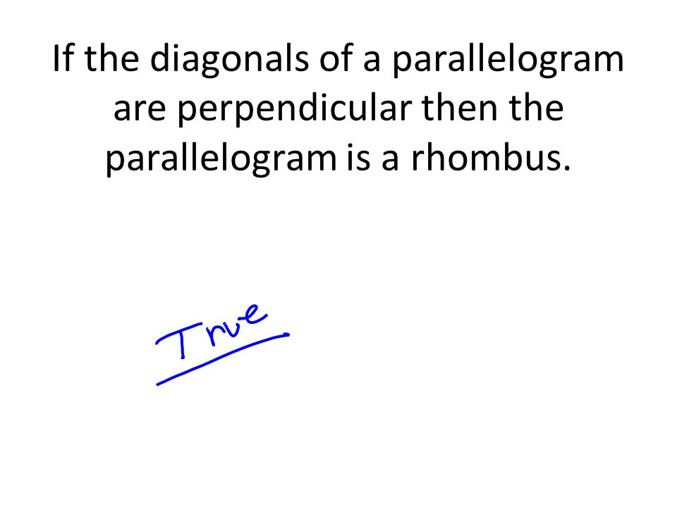 If the diagonals of a parallelogram are perpendicular then the parallelogram is a rhombus.