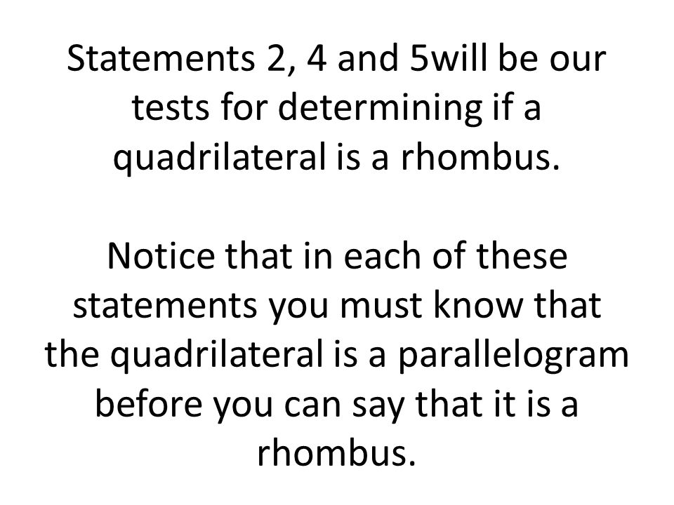 Statements 2, 4 and 5will be our tests for determining if a quadrilateral is a rhombus.