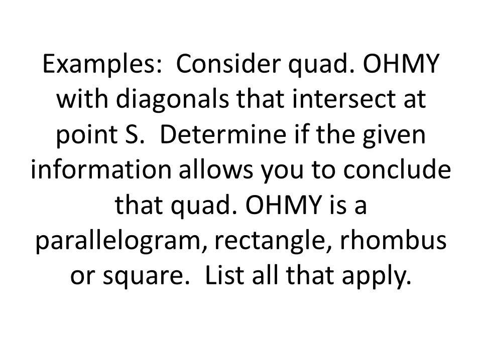 Examples: Consider quad. OHMY with diagonals that intersect at point S