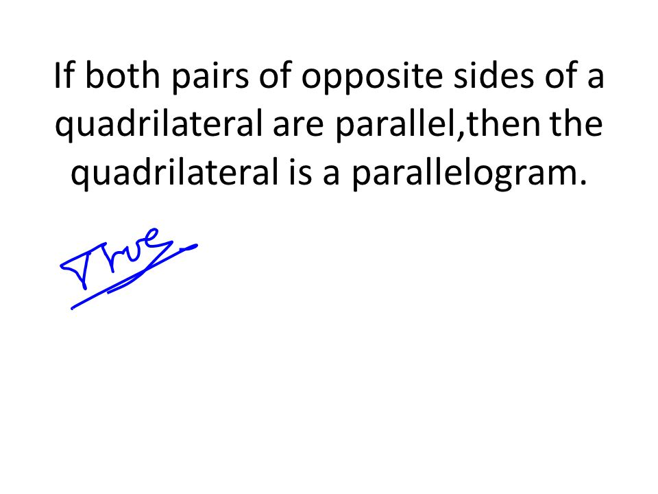 If both pairs of opposite sides of a quadrilateral are parallel,then the quadrilateral is a parallelogram.