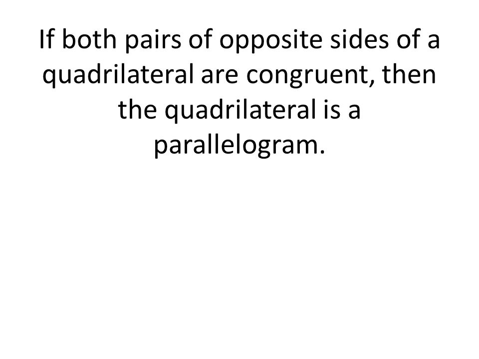 If both pairs of opposite sides of a quadrilateral are congruent, then the quadrilateral is a parallelogram.