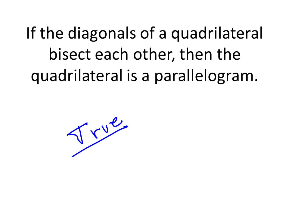 If the diagonals of a quadrilateral bisect each other, then the quadrilateral is a parallelogram.
